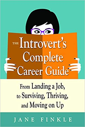 Book Cover: The Introvert's Complete Career Guide: From Landing a Job, to Surviving, Thriving, and Moving on Up